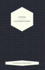 Vaninka (Celebrated Crimes Series) ebook by Alexandre Dumas