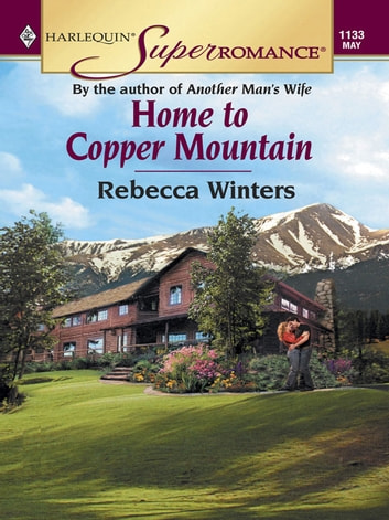 Home To Copper Mountain ebook by Rebecca Winters