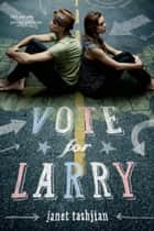 Vote for Larry eBook by Janet Tashjian