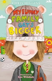 My Funny Family Gets Bigger ebook by Chris Higgins,Lee Wildish
