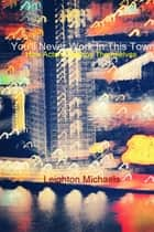 You'll Never Work in This Town ebook by Leighton Michaels