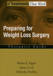 Preparing for Weight Loss Surgery: Therapist Guide ebook by Robin F. Apple,James Lock,Rebecka Peebles