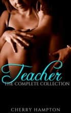 Teacher: The Complete Collection - Taboo BDSM Encounters, #6 ebook by