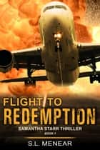 Flight to Redemption (A Samantha Starr Thriller, Book 1) ebook by S.L. Menear