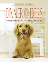 Dinner for Dogs - 50 Home-Cooked Recipes for a Happy, Healthy Dog ebook by Henrietta Morrison