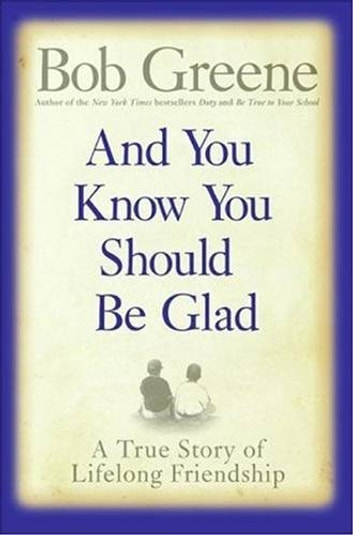 And You Know You Should Be Glad - A True Story of Lifelong Friendship ebook by Bob Greene
