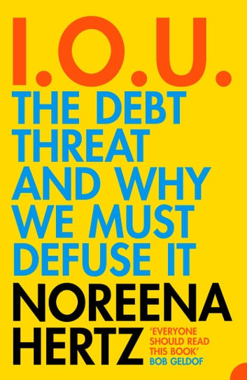 IOU: The Debt Threat and Why We Must Defuse It ebook by Noreena Hertz