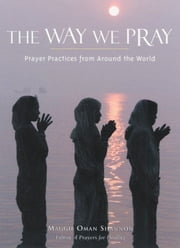 The Way We Pray - Celebrating Spirit from Around the World ebook by Maggie Oman Shannon