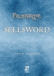 Frostgrave: Sellsword ebook by Joseph A. McCullough