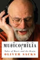 Musicophilia ebook by Oliver Sacks