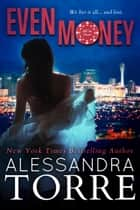 Even Money ebook by Alessandra Torre