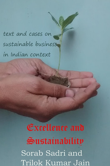 Excellence and Sustainability - Text and Cases on Sustainable Business in Indian Context ebook by Sorab Sadri and  Trilok Kumar Jain