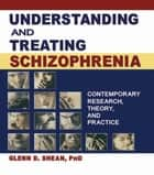 Understanding and Treating Schizophrenia - Contemporary Research, Theory, and Practice ebook by Terry S Trepper, Glenn D Shean