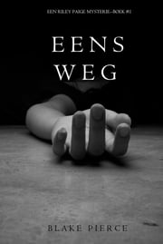 Eens Weg (Een Riley Paige Mysterie--Boek #1) ebook by Blake Pierce
