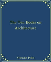 The Ten Books on Architecture is a treatise on architecture ebook by Vitruvius Pollio