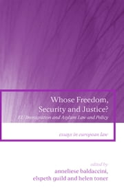 Whose Freedom, Security and Justice? - EU Immigration and Asylum Law and Policy ebook by Anneliese Baldaccini,Elspeth Guild,Helen Toner