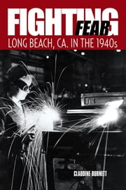 Fighting Fear - Long Beach, CA. in the 1940s ebook by Claudine Burnett