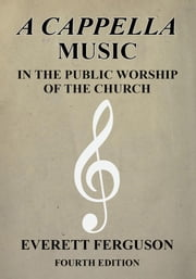A Cappella Music in the Public Worship of the Church ebook by Ferguson, Everett