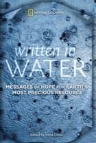 Written in Water - Messages of Hope for Earth's Most Precious Resource ebook by National Geographic