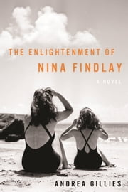The Enlightenment of Nina Findlay - A Novel ebook by Andrea Gillies