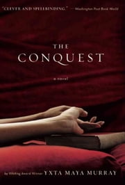 The Conquest ebook by Yxta Maya Murray