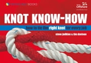 Knot Know-How: How to Tie the Right Knot for Every Job ebook by Steve Judkins,Tim Davison