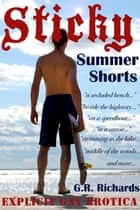 Sticky Summer Shorts ebook by G.R. Richards