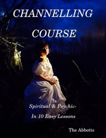 Channelling Course: Spiritual and Psychic in 10 Easy Lessons ekitaplar by The Abbotts