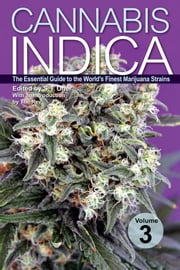 Cannabis Indica Volume 3 - The Essential Guide to the World's Finest Marijuana Strains ebook by S. T. Oner,The Rev
