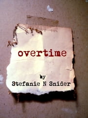 Overtime: A Horror Story ebook by Stefanie N Snider