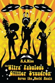 The Ultra Fabulous Glitter Squadron Saves the World Again ebook by A.C. Wise