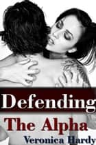 Defending the Alpha ebook by Veronica Hardy