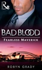 The Fearless Maverick (Bad Blood, Book 4) ebook by Robyn Grady