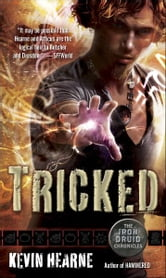 Tricked - The Iron Druid Chronicles, Book Four ebook by Kevin Hearne