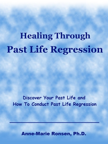Healing Through Past Life Regression ebook by Anne-Marie Ronsen