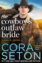 The Cowboy's Outlaw Bride ebook by Cora Seton