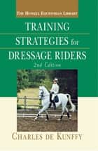 Training Strategies for Dressage Riders ebook by Charles de Kunffy