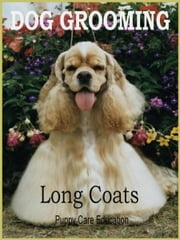 Dog Grooming - Long Coats ebook by Puppy Care Education