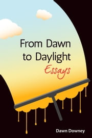 From Dawn to Daylight ebook by Dawn Downey