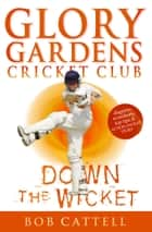 Glory Gardens 7 - Down The Wicket ebook by Bob Cattell