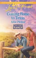 Coming Home To Texas ebook by Allie Pleiter
