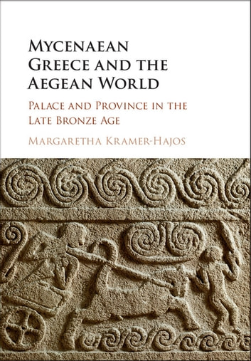 Mycenaean Greece and the Aegean World - Palace and Province in the Late Bronze Age ebook by Margaretha Kramer-Hajos