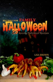 25 Spooky Halloween Recipes For Family - HALLOWEEN PARTY FOOD ebook by Lisa Brown