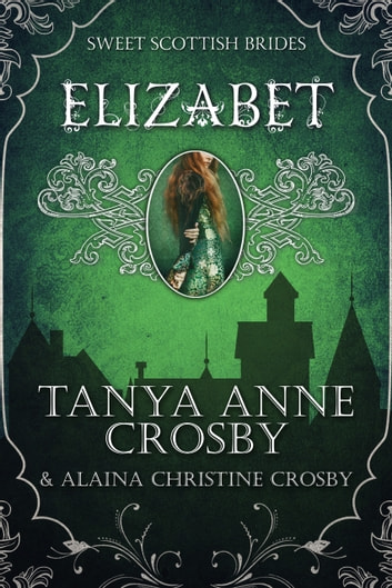 Elizabet - A Sweet Scottish Medieval Romance ebook by Tanya Anne Crosby