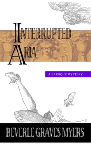 Interrupted Aria:A Baroque Mystery ebook by Myers, Beverle Graves