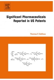 Significant Pharmaceuticals Reported in US Patents ebook by Thomas F. DeRosa