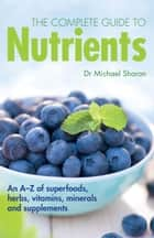 The Complete Guide to Nutrients ebook by Sharon,Dr Michael