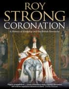 Coronation: From the 8th to the 21st Century (Text Only) ebook by Roy Strong