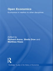 Open Economics - Economics in relation to other disciplines ebook by Richard Arena,Sheila Dow,Matthias Klaes