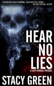 Hear No Lies (A Lucy Kendall Prequel Novella) ebook by Stacy Green
